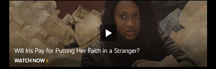 Will Iris Pay for Putting Her Faith in a Stranger?